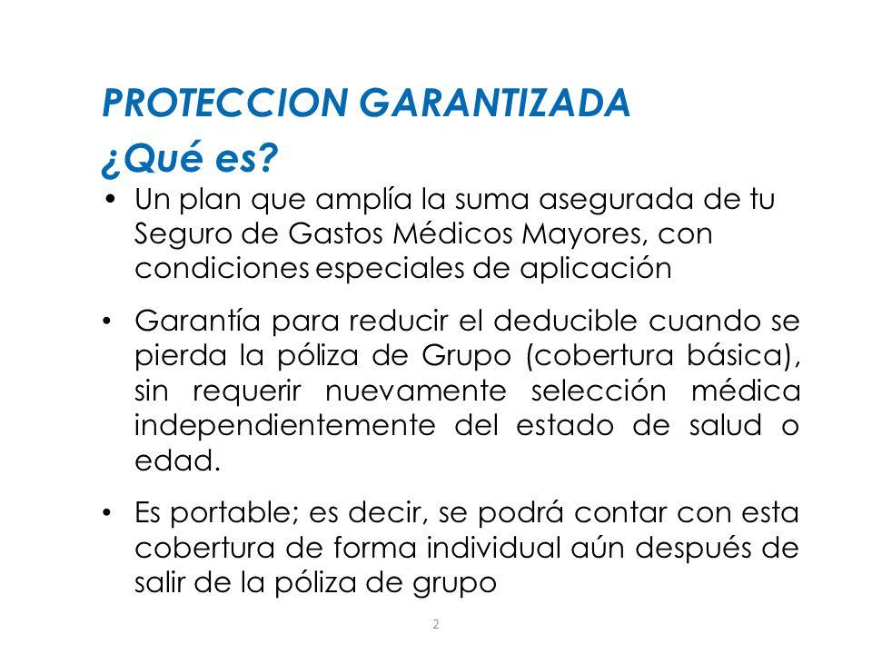 2 ¿Qué es? Un plan que amplía la suma asegurada de tu Seguro de Gastos Médicos Mayores, con condiciones especiales de aplicación Garantía para reducir