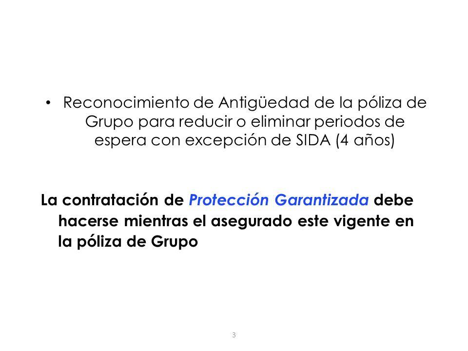 3 Reconocimiento de Antigüedad de la póliza de Grupo para reducir o eliminar periodos de espera con excepción de SIDA (4 años) La contratación de Prot