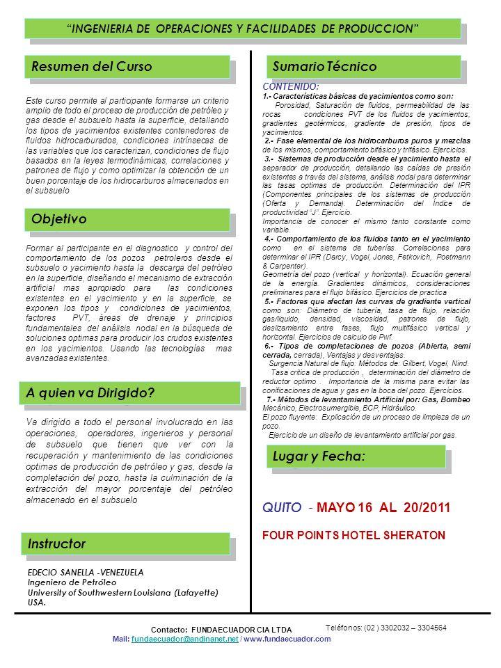 . INGENIERIA DE OPERACIONES Y FACILIDADES DE PRODUCCION Resumen del Curso Sumario Técnico Objetivo Lugar y Fecha: Contacto: FUNDAECUADOR CIA LTDA Mail