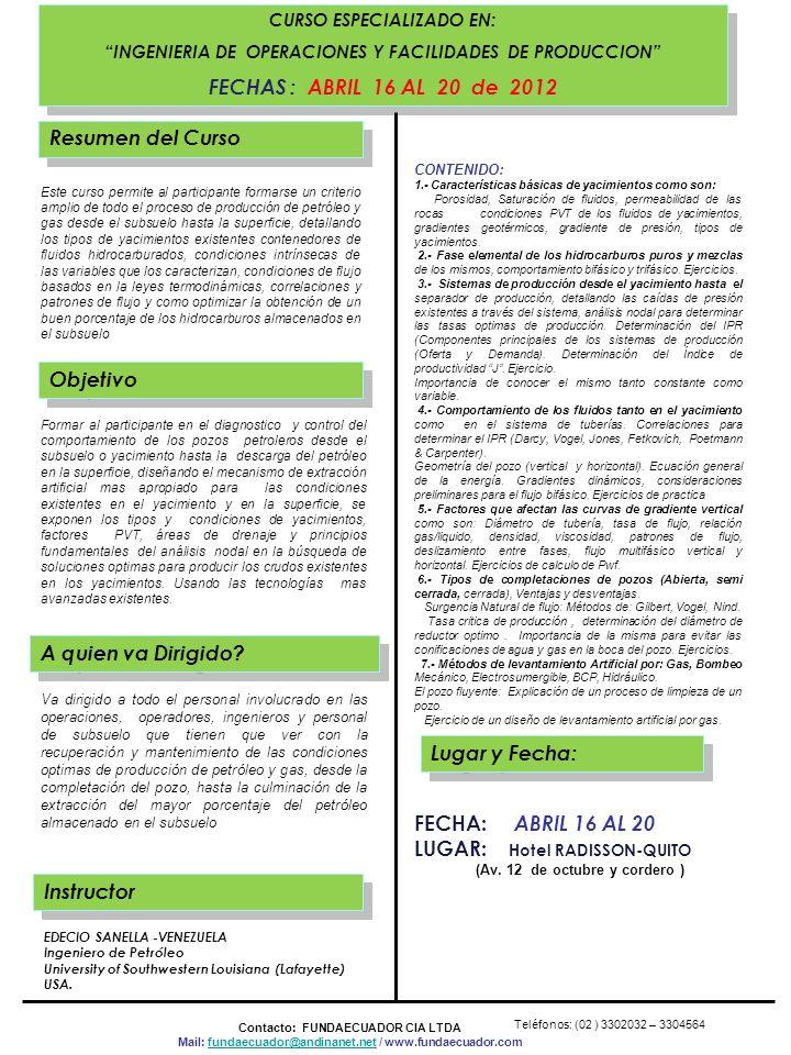 . CURSO ESPECIALIZADO EN: INGENIERIA DE OPERACIONES Y FACILIDADES DE PRODUCCION FECHAS : ABRIL 16 AL 20 de 2012 CURSO ESPECIALIZADO EN: INGENIERIA DE