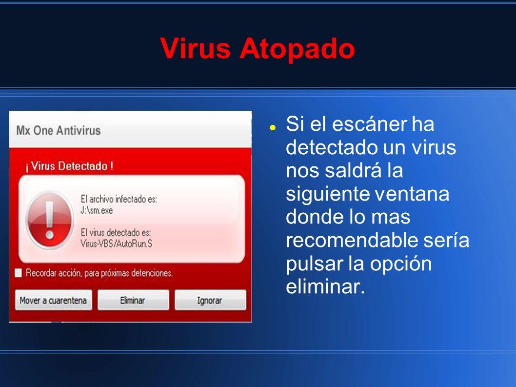 Virus Atopado Si el escáner ha detectado un virus nos saldrá la siguiente ventana donde lo mas recomendable sería pulsar la opción eliminar.
