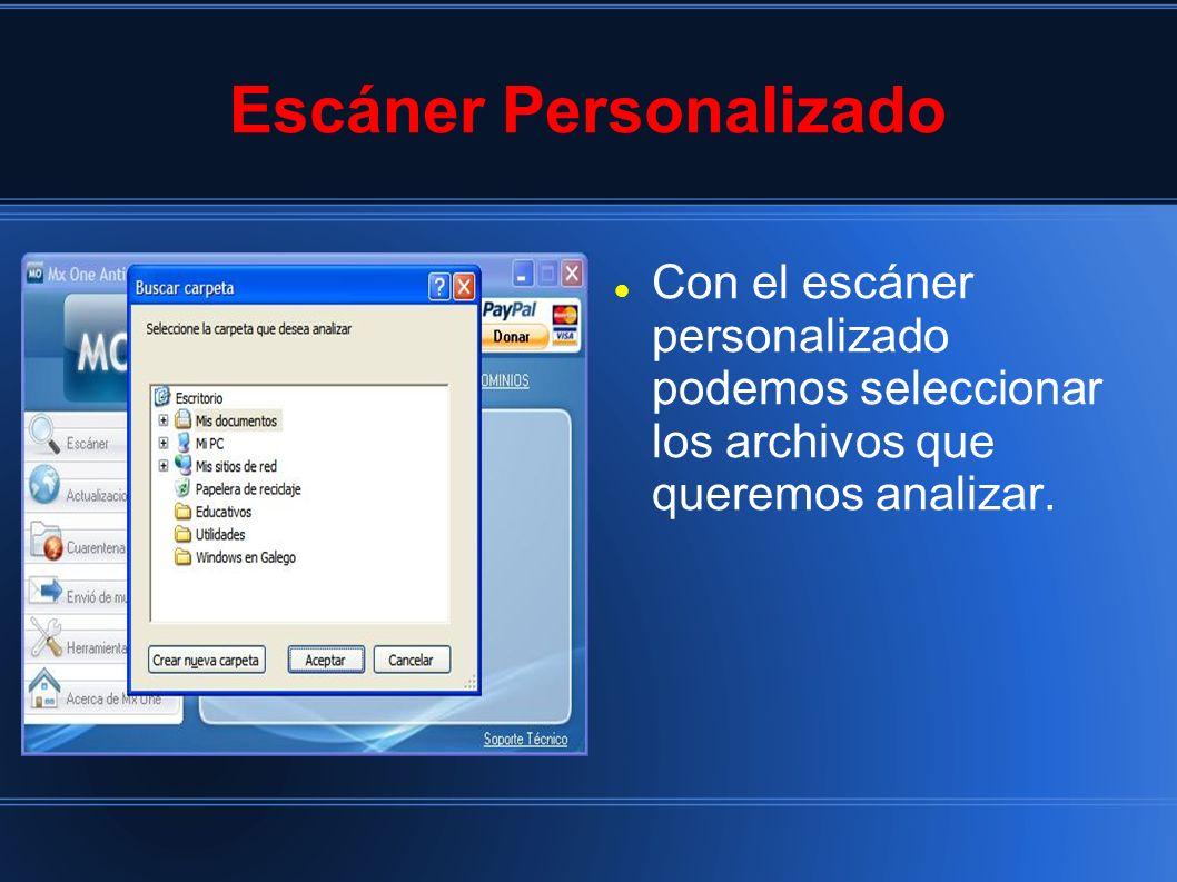 Escáner Personalizado Con el escáner personalizado podemos seleccionar los archivos que queremos analizar.