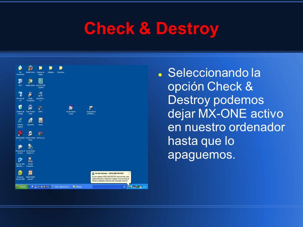 Check & Destroy Seleccionando la opción Check & Destroy podemos dejar MX-ONE activo en nuestro ordenador hasta que lo apaguemos.