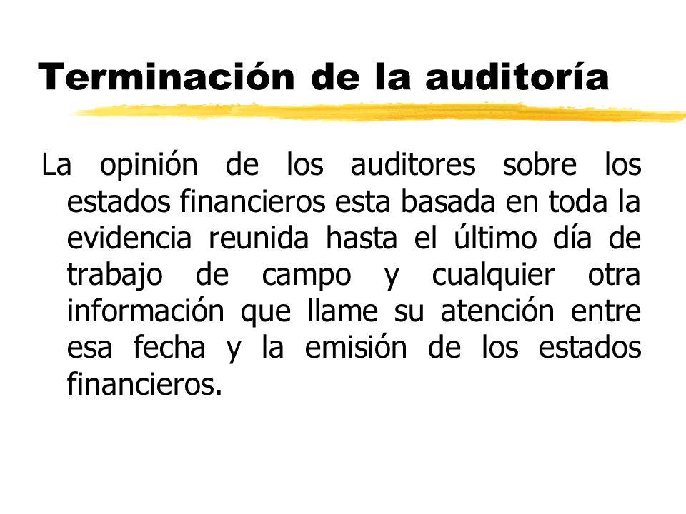 Terminación de la auditoría La opinión de los auditores sobre los estados financieros esta basada en toda la evidencia reunida hasta el último día de