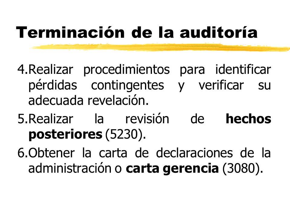 Terminación de la auditoría 4.Realizar procedimientos para identificar pérdidas contingentes y verificar su adecuada revelación. 5.Realizar la revisió