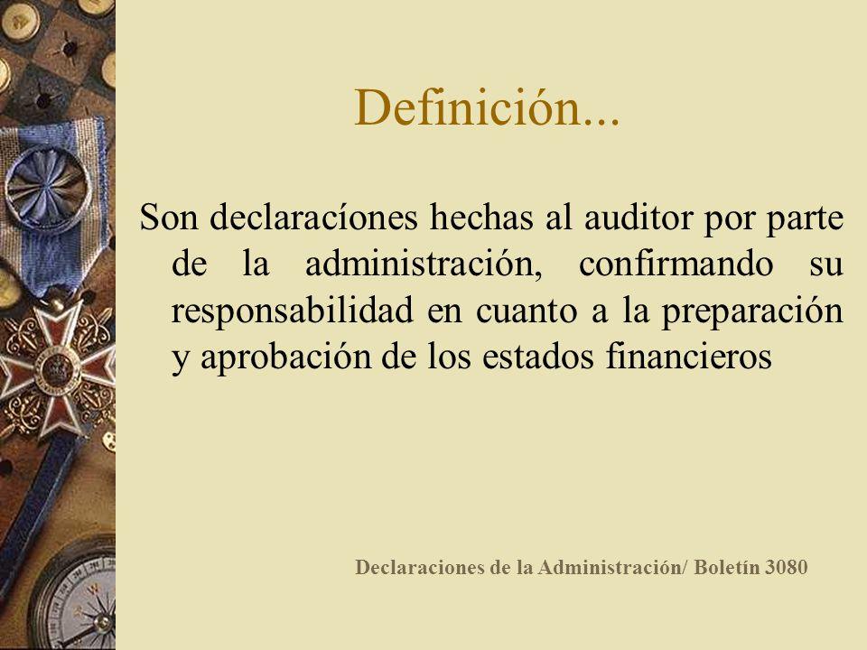 Definición... Son declaracíones hechas al auditor por parte de la administración, confirmando su responsabilidad en cuanto a la preparación y aprobaci