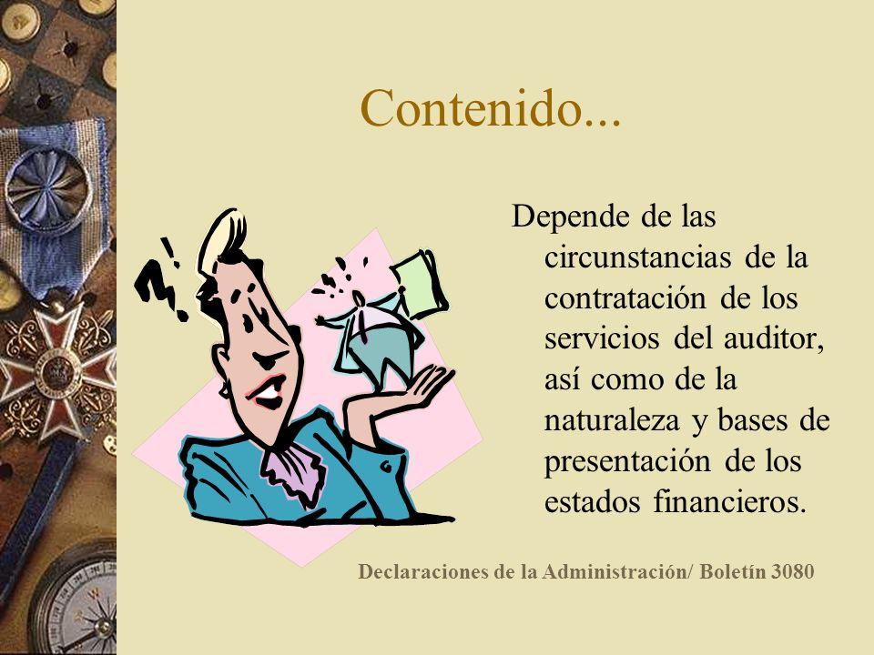 Contenido... Depende de las circunstancias de la contratación de los servicios del auditor, así como de la naturaleza y bases de presentación de los e