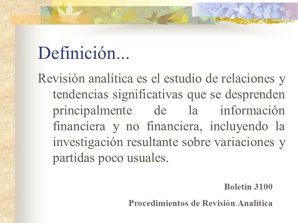 Definición... Revisión analítica es el estudio de relaciones y tendencias significativas que se desprenden principalmente de la información financiera
