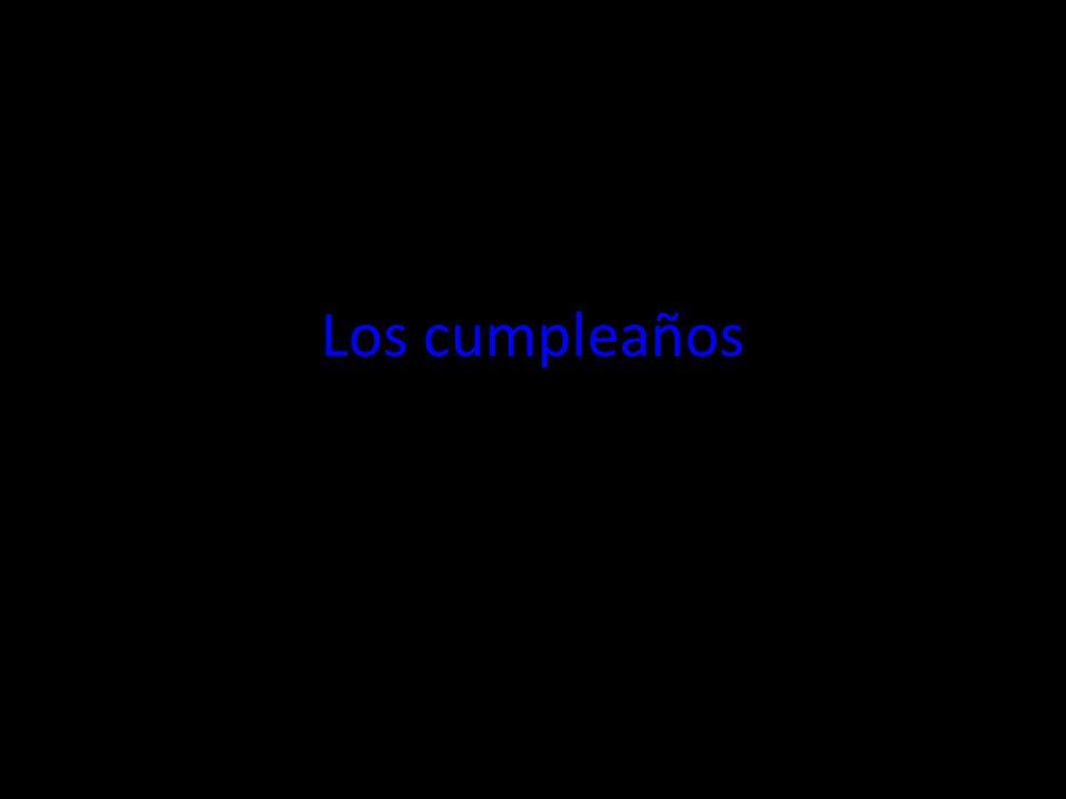 Los cumpleaños To ask: How old are you.Say: ¿Cuántos años tienes.