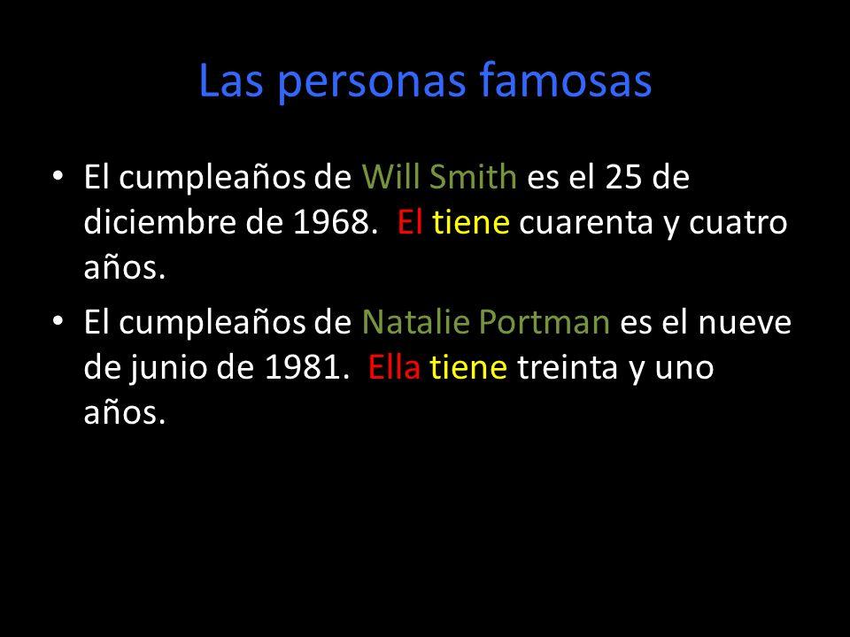 Las personas famosas El cumpleaños de Will Smith es el 25 de diciembre de 1968. El tiene cuarenta y cuatro años. El cumpleaños de Natalie Portman es e