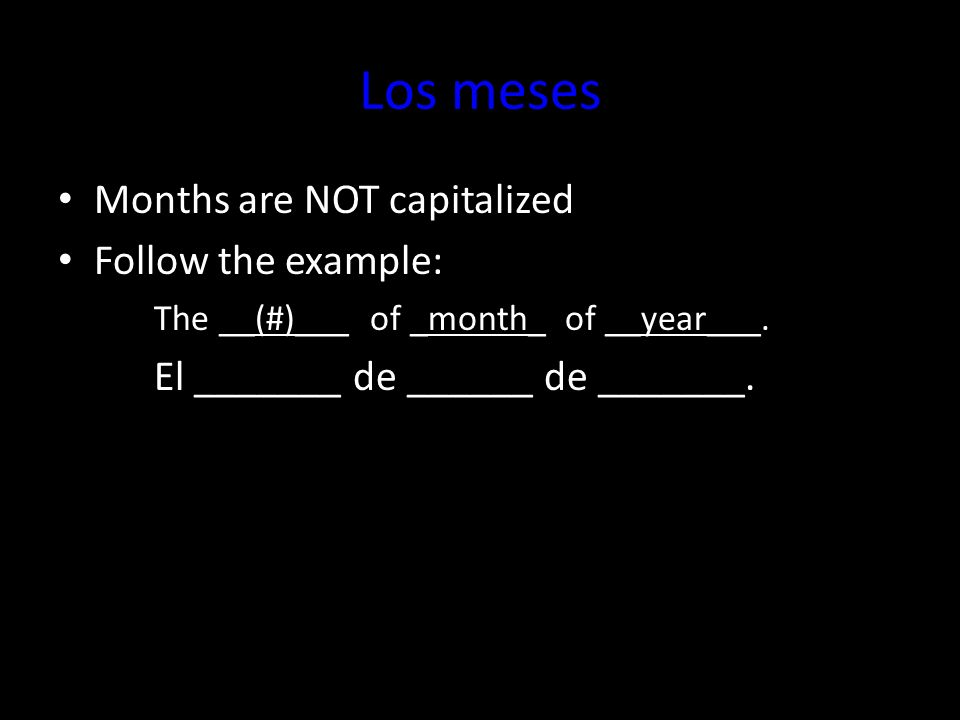 Los meses Months are NOT capitalized Follow the example: The __(#)___ of _month_ of __year___.