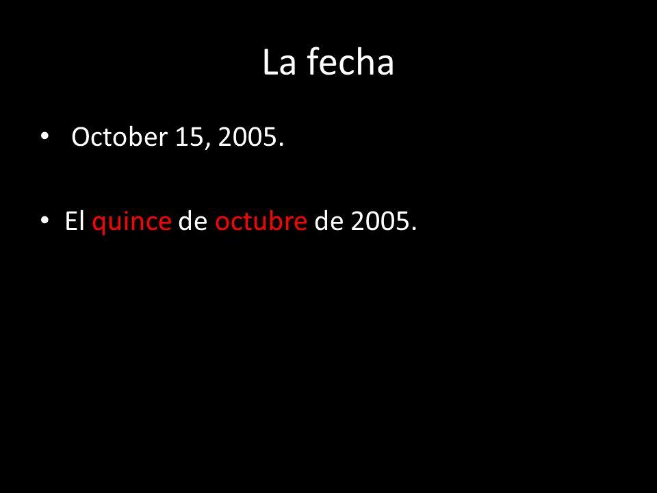 La fecha October 15, 2005. El quince de octubre de 2005.