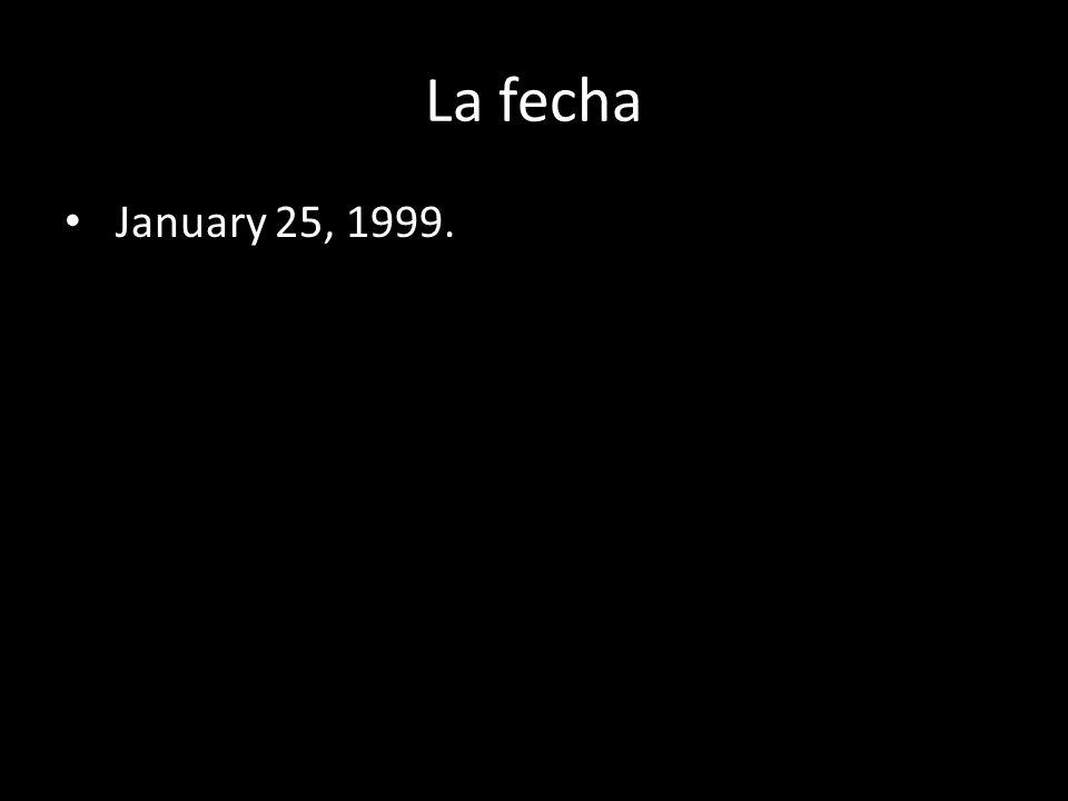 La fecha January 25, 1999. El veinticinco de enero de 1999.