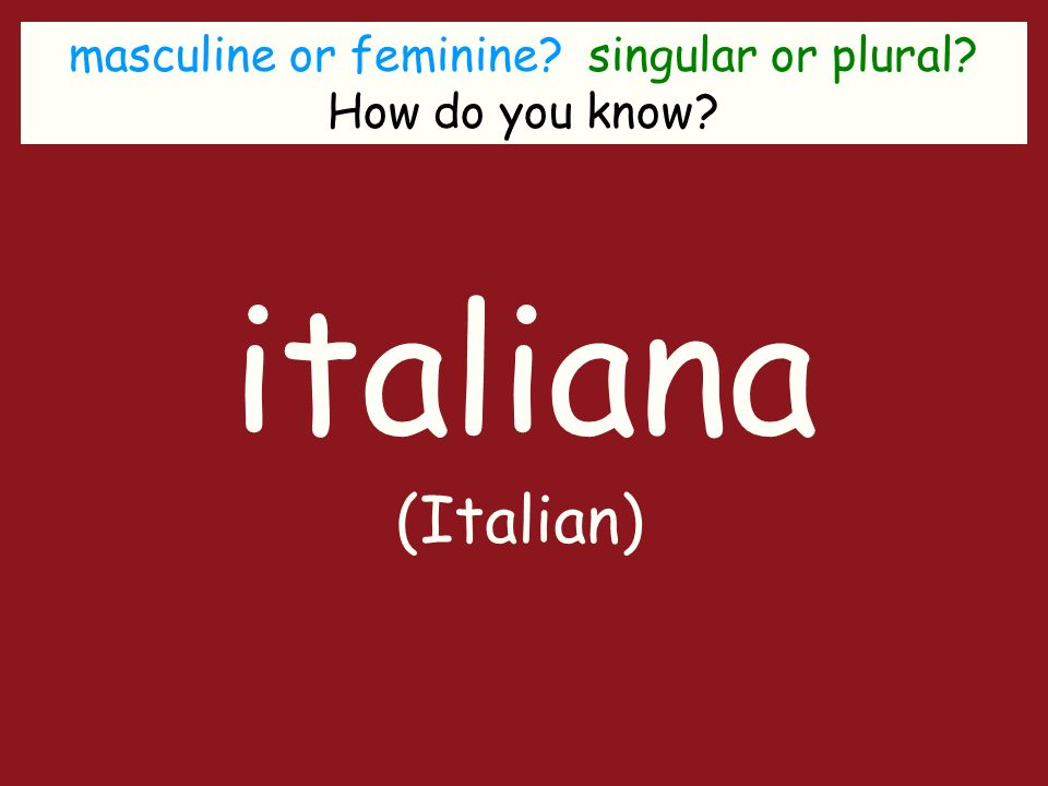 masculine or feminine singular or plural How do you know italiana (Italian)