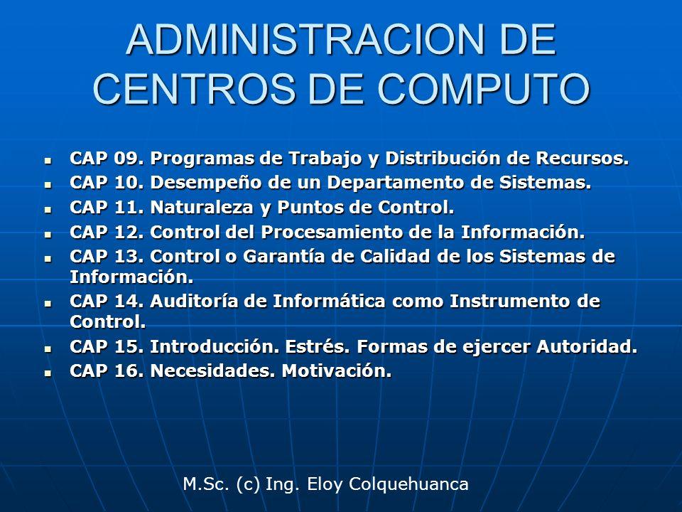 M.Sc. (c) Ing. Eloy Colquehuanca ADMINISTRACION DE CENTROS DE COMPUTO CAP 09. Programas de Trabajo y Distribución de Recursos. CAP 09. Programas de Tr