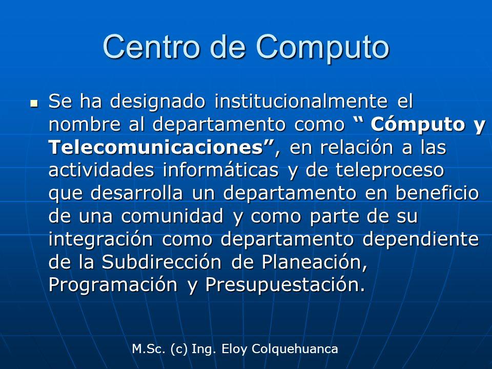 Centro de Computo Se ha designado institucionalmente el nombre al departamento como Cómputo y Telecomunicaciones, en relación a las actividades inform