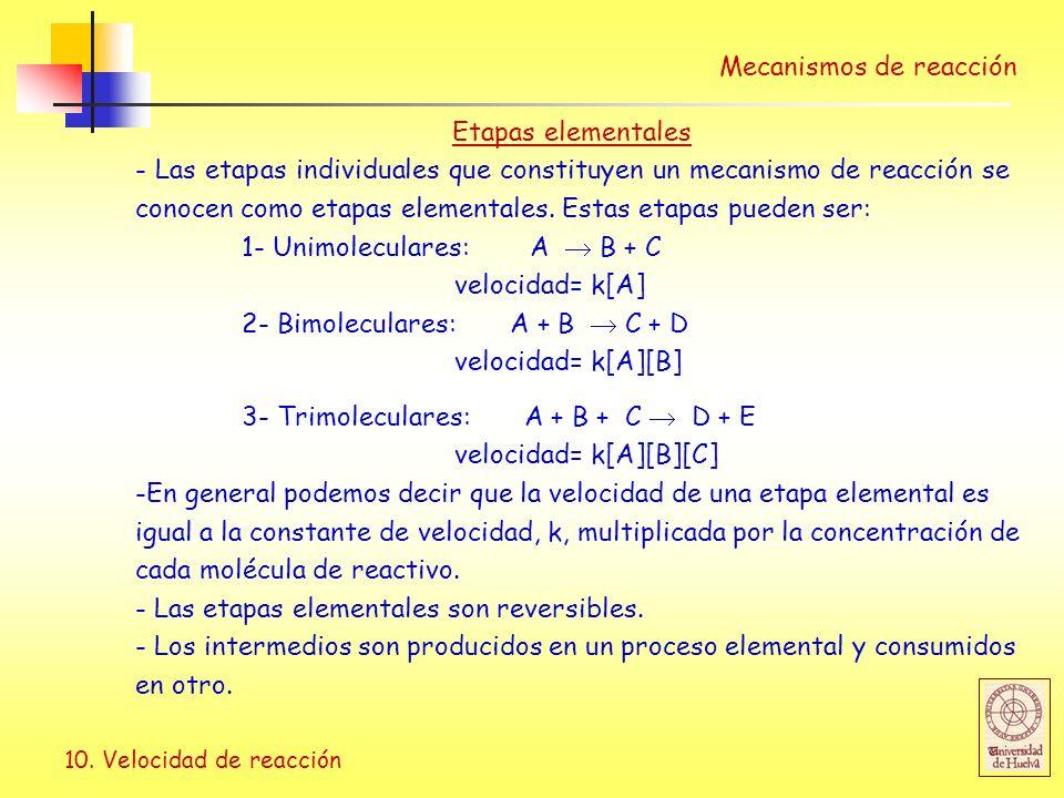 10. Velocidad de reacción Mecanismos de reacción 3- Trimoleculares: A + B + C D + E velocidad= k[A][B][C] -En general podemos decir que la velocidad d