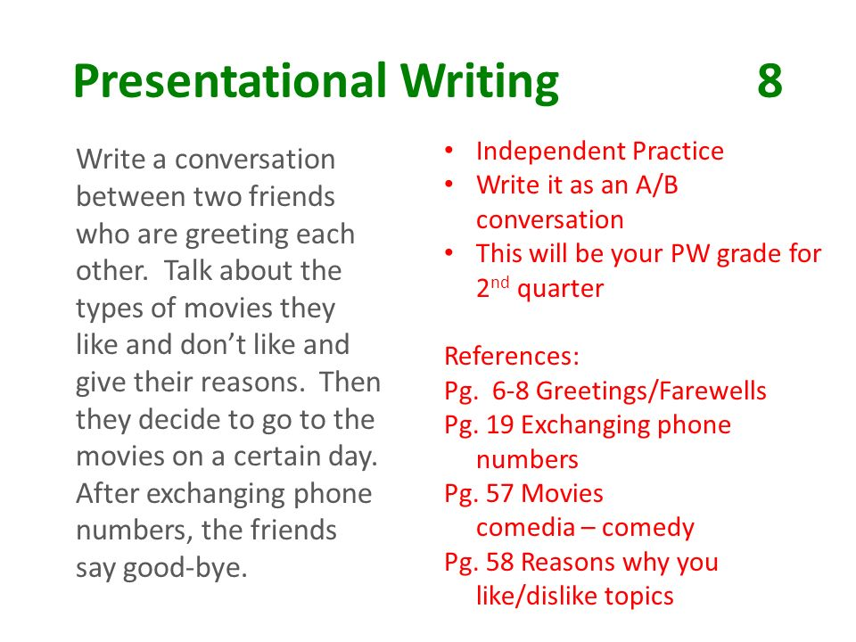 Presentational Writing8 Write a conversation between two friends who are greeting each other.