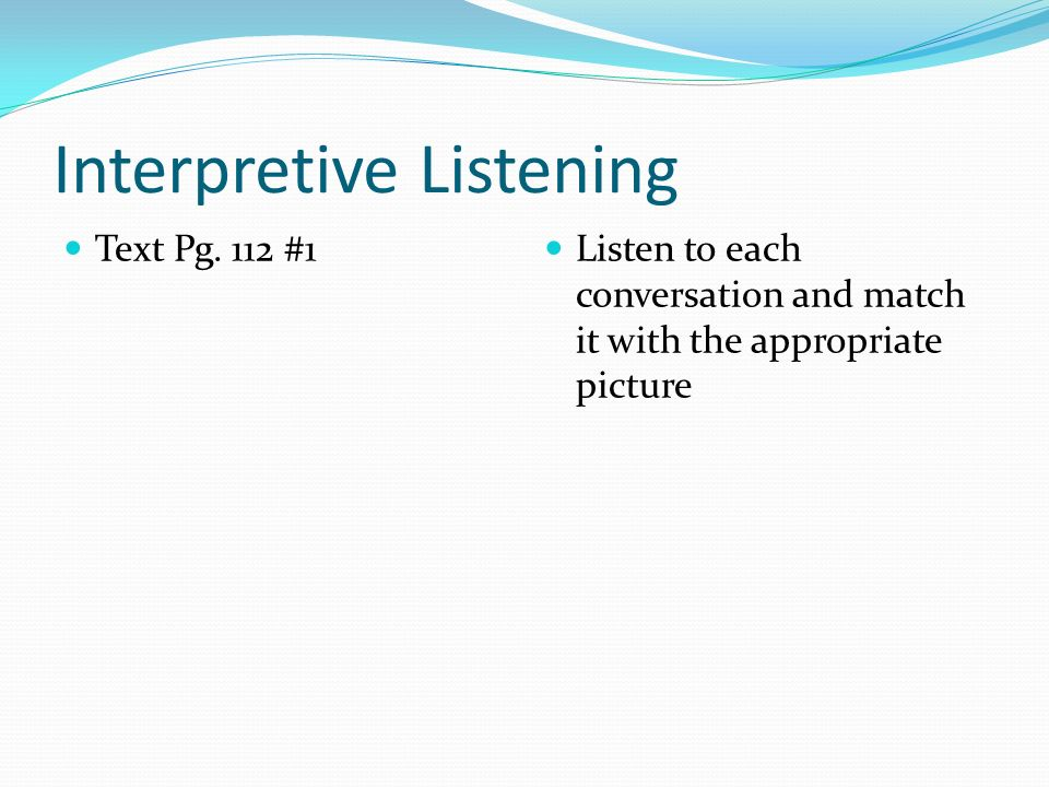 Interpretive Listening Text Pg. 112 #1 Listen to each conversation and match it with the appropriate picture