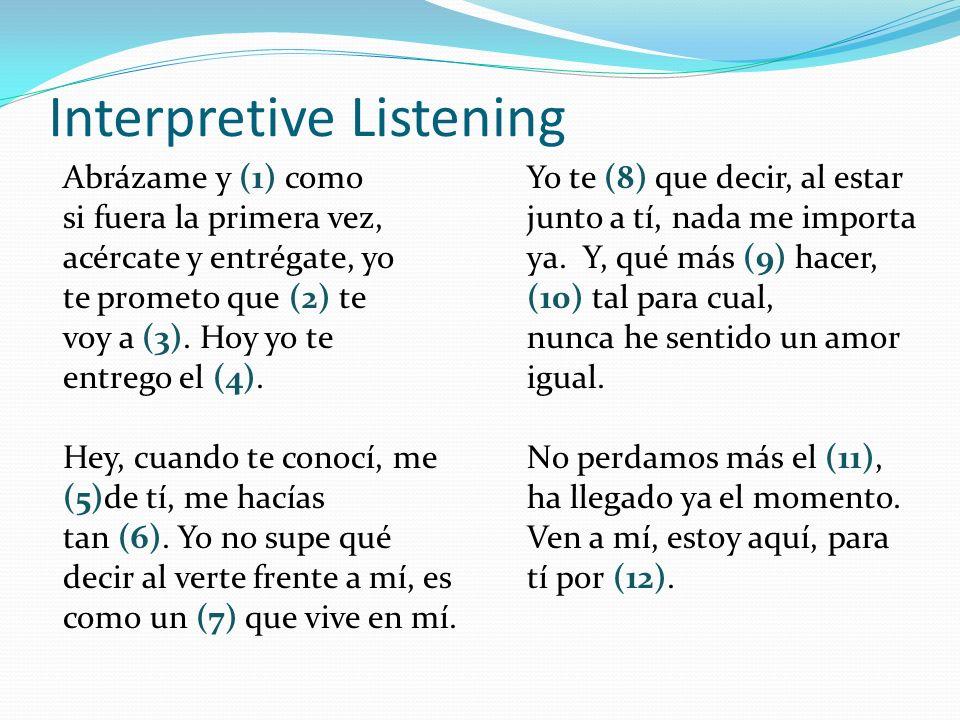 Interpretive Listening Abrázame y (1) como si fuera la primera vez, acércate y entrégate, yo te prometo que (2) te voy a (3).