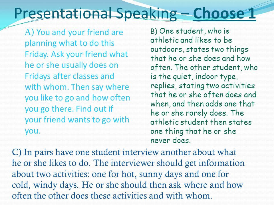 Presentational Speaking – Choose 1 A) You and your friend are planning what to do this Friday.