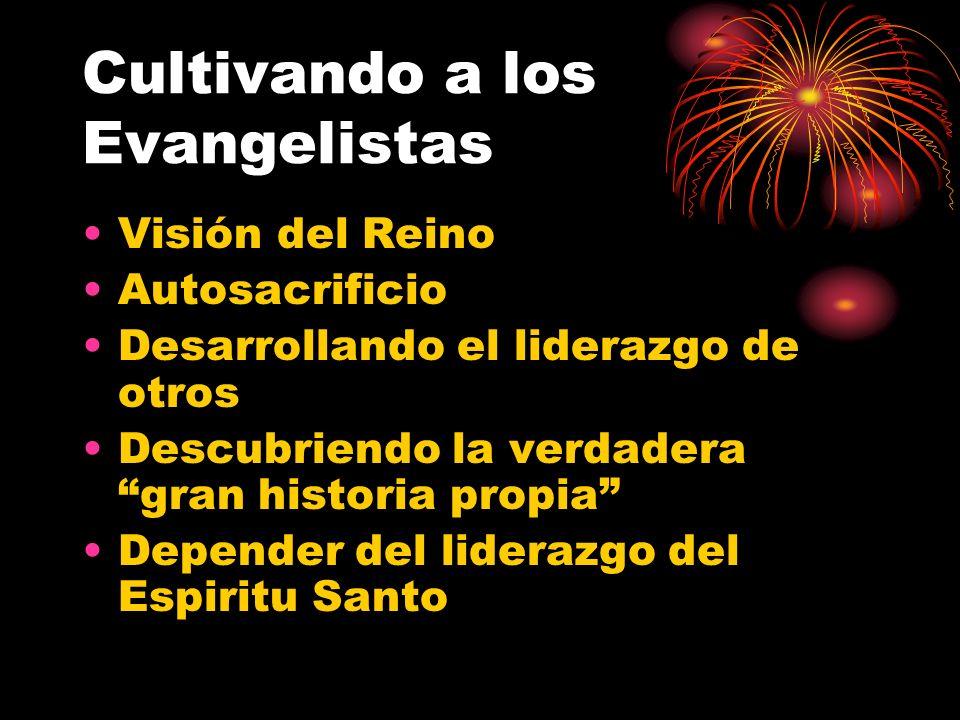 Cultivando a los Evangelistas Visión del Reino Autosacrificio Desarrollando el liderazgo de otros Descubriendo la verdadera gran historia propia Depender del liderazgo del Espiritu Santo