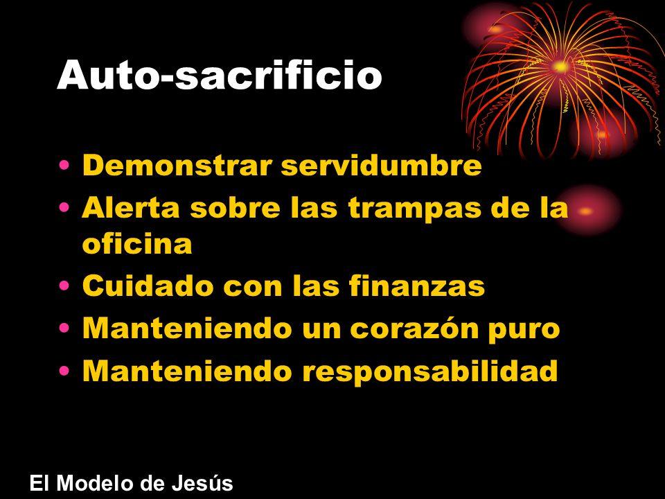 Auto-sacrificio Demonstrar servidumbre Alerta sobre las trampas de la oficina Cuidado con las finanzas Manteniendo un corazón puro Manteniendo responsabilidad El Modelo de Jesús