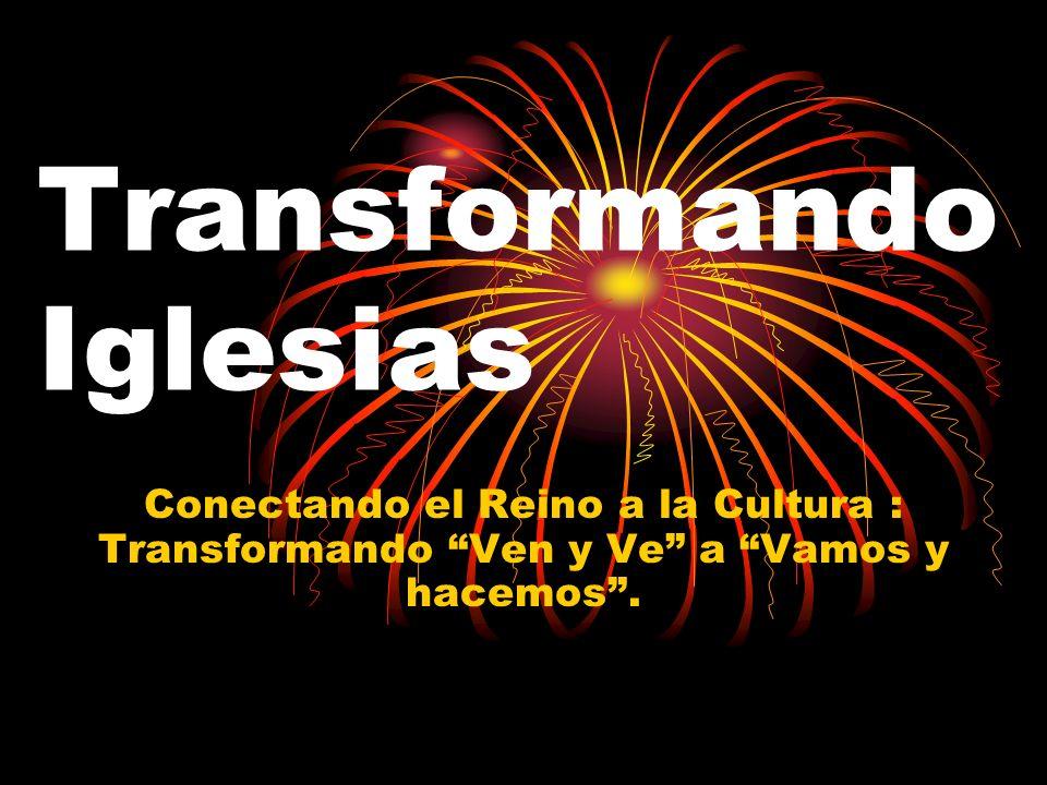 Transformando Iglesias Conectando el Reino a la Cultura : Transformando Ven y Ve a Vamos y hacemos.