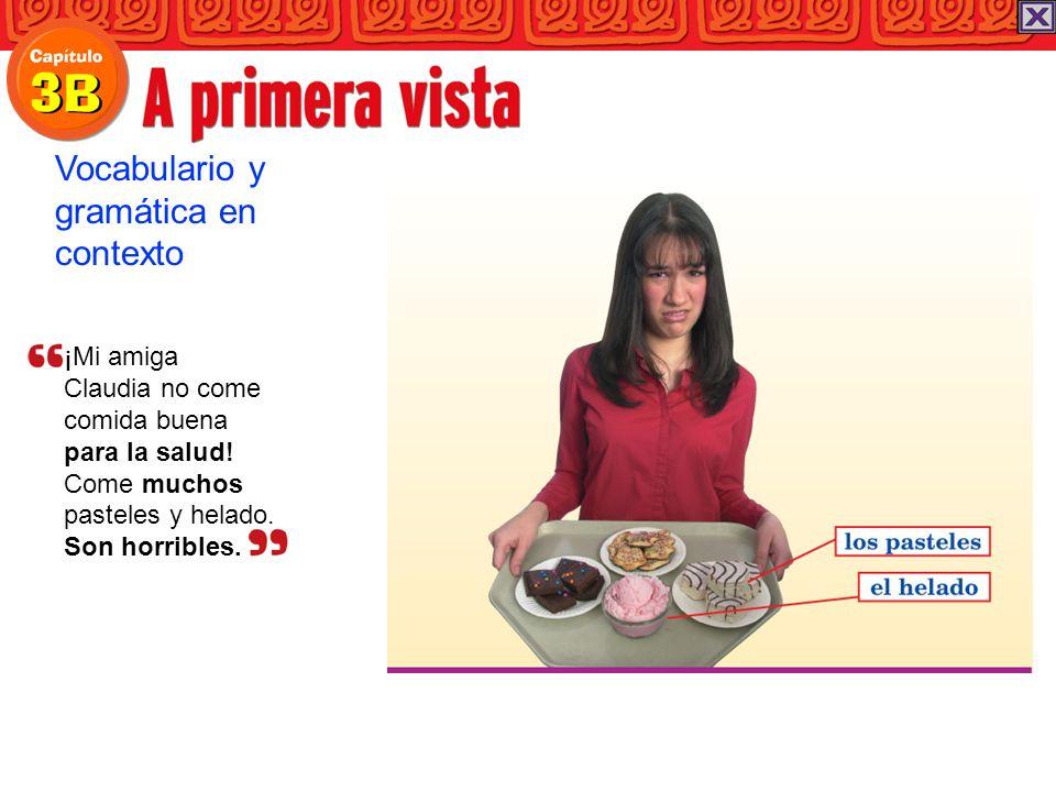 ¡Mi amiga Claudia no come comida buena para la salud! Come muchos pasteles y helado. Son horribles. Vocabulario y gramática en contexto