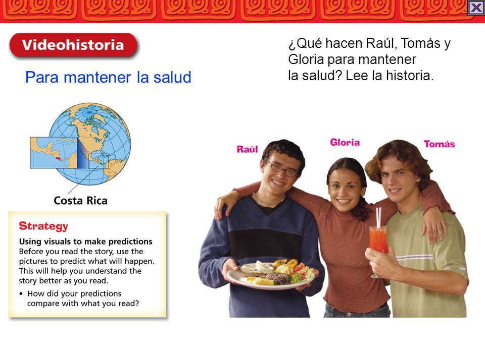 Para mantener la salud ¿Qué hacen Raúl, Tomás y Gloria para mantener la salud? Lee la historia.
