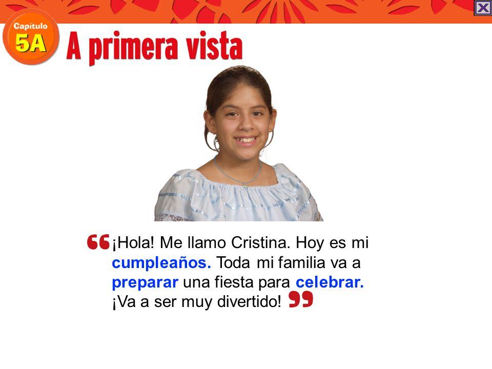 ¡Hola! Me llamo Cristina. Hoy es mi cumpleaños. Toda mi familia va a preparar una fiesta para celebrar. ¡Va a ser muy divertido!