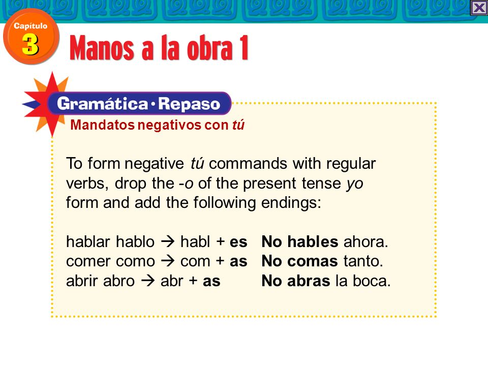 To form negative tú commands with regular verbs, drop the -o of the present tense yo form and add the following endings: hablar hablo habl + es No hab