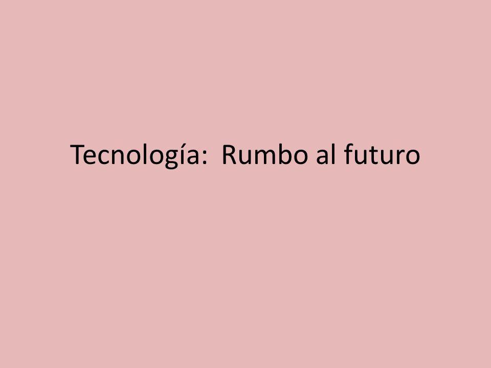Tecnología: Rumbo al futuro