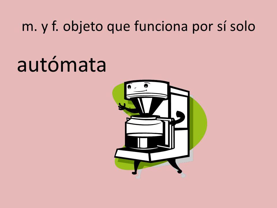 m. y f. objeto que funciona por sí solo autómata