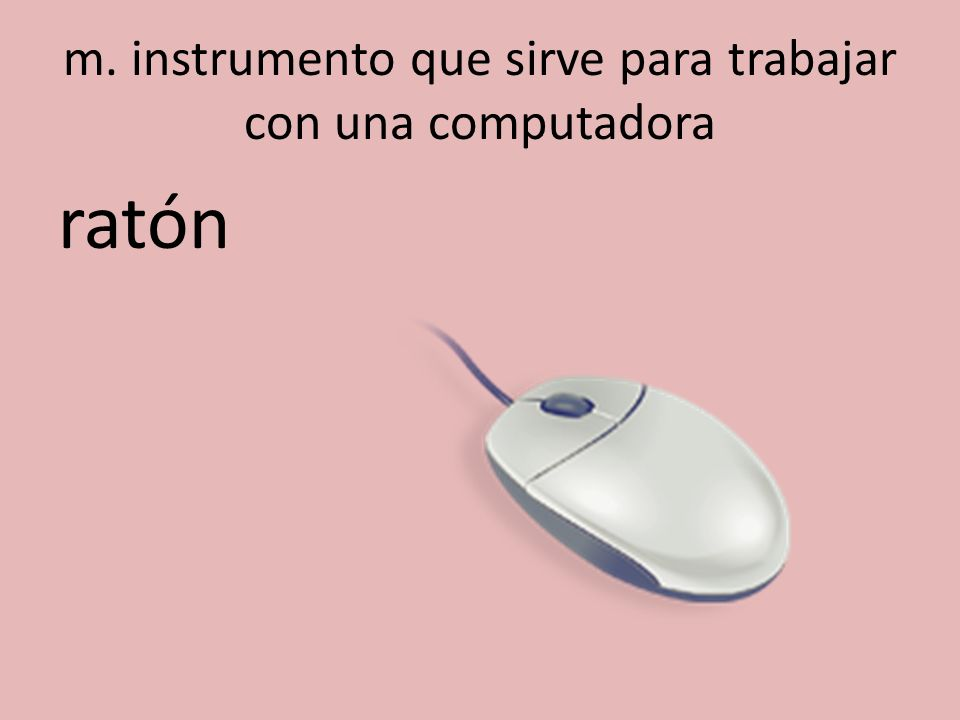 m. instrumento que sirve para trabajar con una computadora ratón