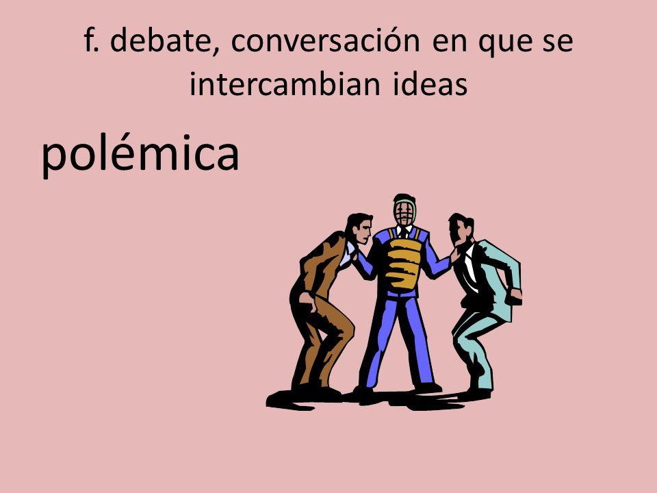 f. debate, conversación en que se intercambian ideas polémica