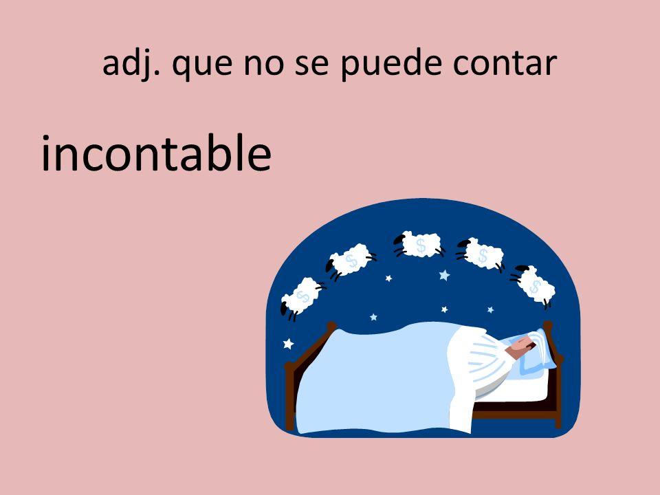 adj. que no se puede contar incontable