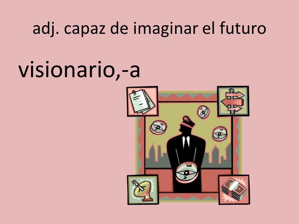 adj. capaz de imaginar el futuro visionario,-a