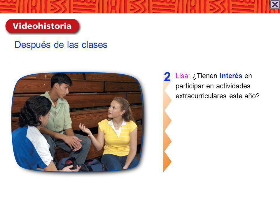 Lisa: ¿Tienen interés en participar en actividades extracurriculares este año? 2 Después de las clases
