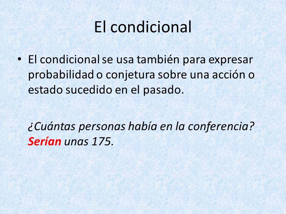 El condicional El condicional se usa también para expresar probabilidad o conjetura sobre una acción o estado sucedido en el pasado.