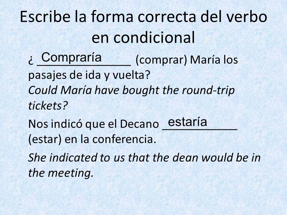 Escribe la forma correcta del verbo en condicional ¿ _______________ (comprar) María los pasajes de ida y vuelta.
