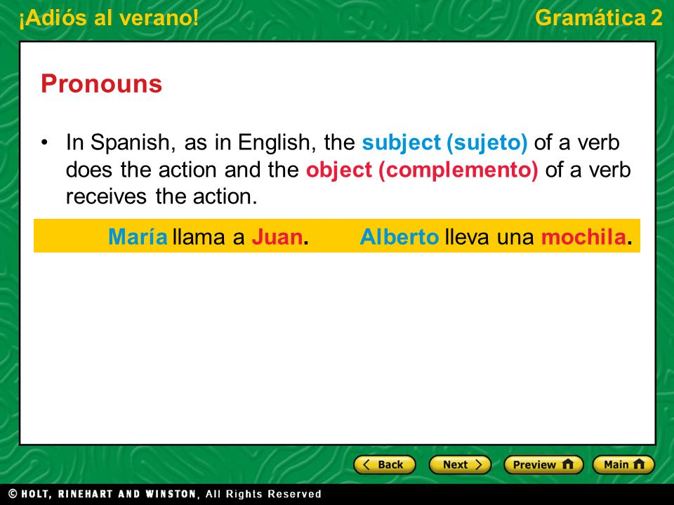 ¡Adiós al verano!Gramática 2 Pronouns In Spanish, as in English, the subject (sujeto) of a verb does the action and the object (complemento) of a verb