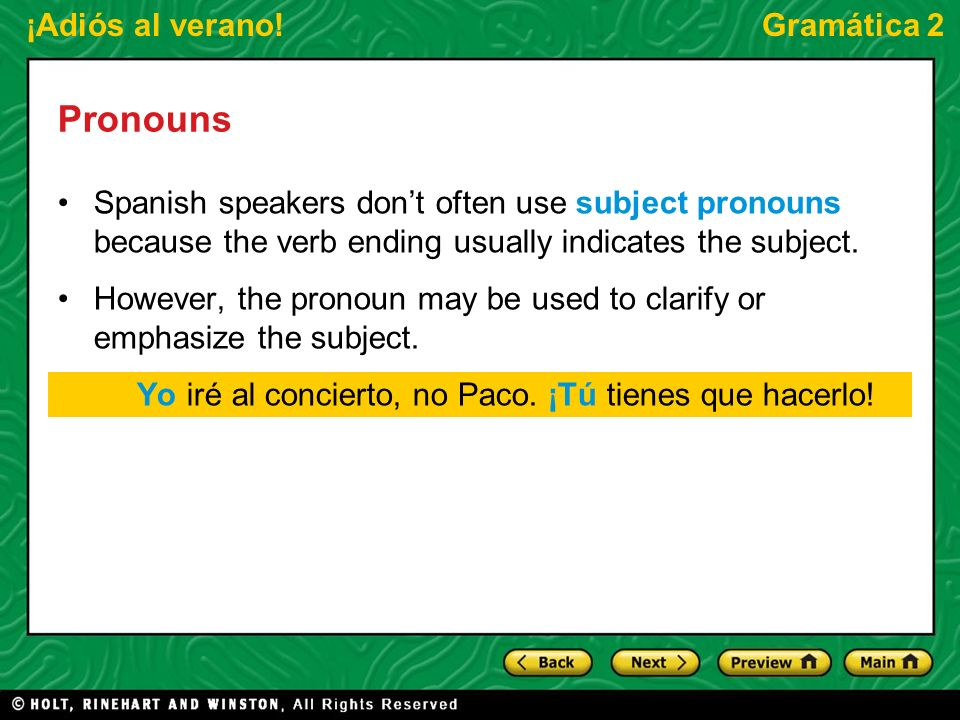 ¡Adiós al verano!Gramática 2 Pronouns Spanish speakers dont often use subject pronouns because the verb ending usually indicates the subject. However,
