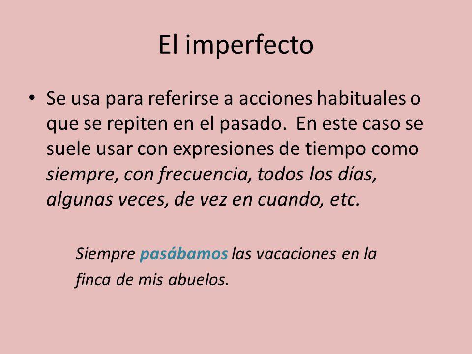 El imperfecto Se usa para referirse a acciones habituales o que se repiten en el pasado. En este caso se suele usar con expresiones de tiempo como sie