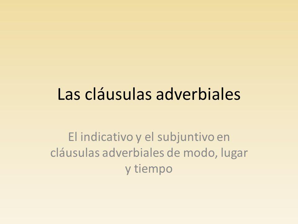 Las cláusulas adverbiales La cláusula adverbial, al igual que el adverbio, complementa o dice algo respecto a un verbo.