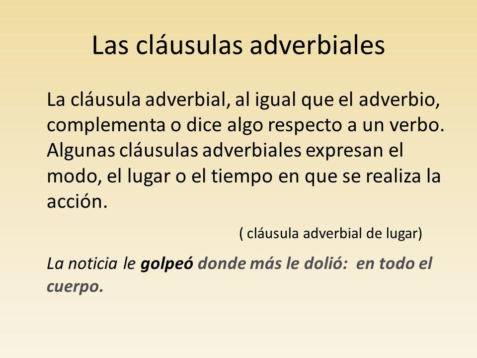 Las cláusulas adverbiales La cláusula adverbial va en indicativo cuando se refiere a acciones cumplidas o habituales.