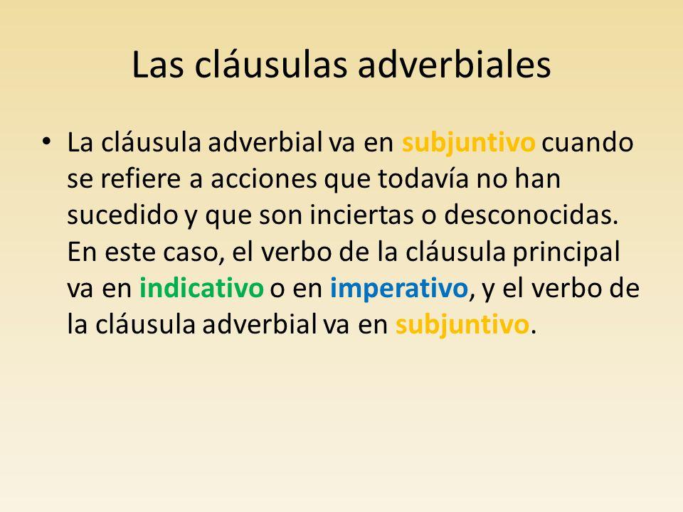 Las cláusulas adverbiales cláusula principalcláusula adverbial Tita tratará a Pedro con indiferencia siempre que lo vea.