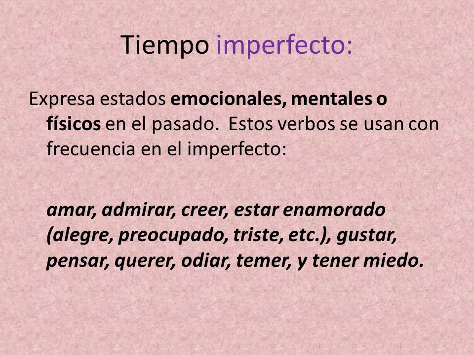 Tiempo imperfecto: Expresa estados emocionales, mentales o físicos en el pasado. Estos verbos se usan con frecuencia en el imperfecto: amar, admirar,