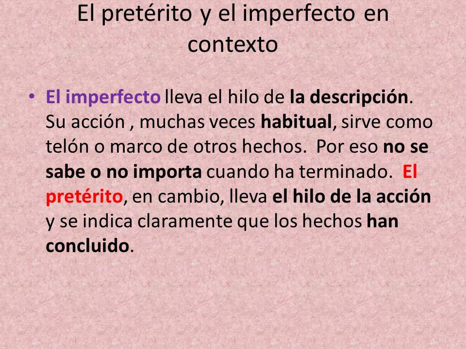 El pretérito y el imperfecto en contexto El imperfecto lleva el hilo de la descripción. Su acción, muchas veces habitual, sirve como telón o marco de