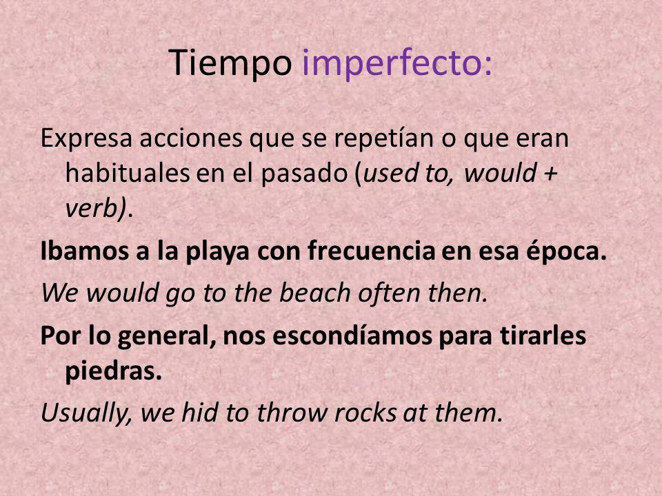 Tiempo imperfecto: Expresa acciones que se repetían o que eran habituales en el pasado (used to, would + verb). Ibamos a la playa con frecuencia en es